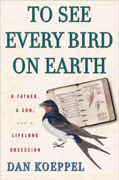 To See Every Bird on Earth: A Father, a Son, and a Lifetime Obsession cover