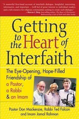 Getting to the Heart of Interfaith: The Eye-Opening, Hope-Filled Friendship of a Pastor, a Rabbi & an Imam cover