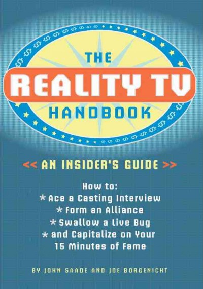 The Reality TV Handbook: An Insider's Guide: How to Ace a Casting Interview, Form an Alliance, Swallow a Live Bug, and Capitalize on Your 15 Minutes of Fame cover