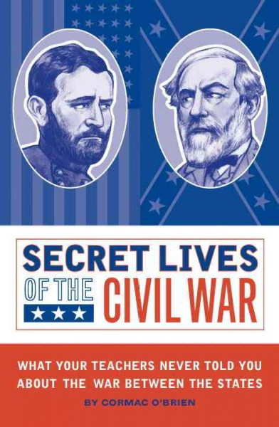 Secret Lives of the Civil War: What Your Teachers Never Told You about the War Between the States cover