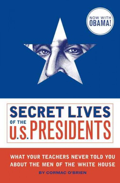 Secret Lives of the U.S. Presidents: What Your Teachers Never Told You About the Men of the White House cover