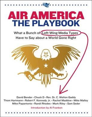 Air America: The Playbook: What a Bunch of Left Wing Media Types have to Teach you about a World Gone Right cover