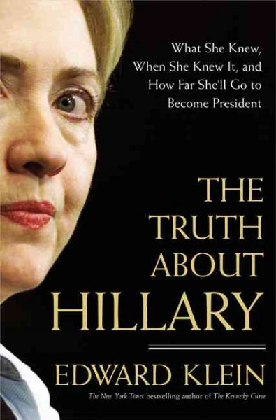The Truth About Hillary: What She Knew, When She Knew It, and How Far She'll Go to Become President cover