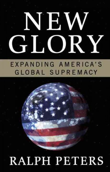 New Glory: Expanding America's Global Supremacy cover