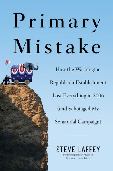 Primary Mistake: How the Washington Republican Establishment Lost Everything in 2006 (and Sabotaged My Senatorial Campaign) cover