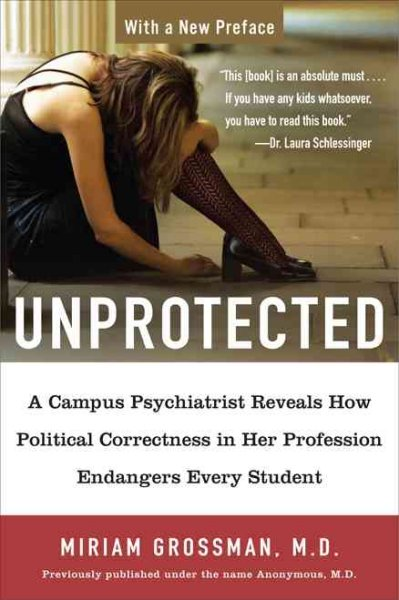 Unprotected: A Campus Psychiatrist Reveals How Political Correctness in Her Profession Endangers Every Student cover