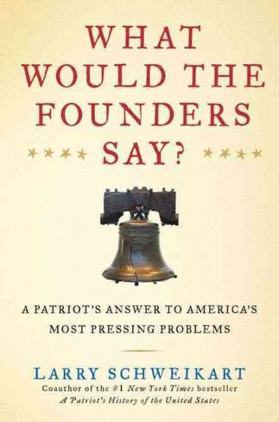 What Would the Founders Say?: A Patriot's Answers to America's Most Pressing Problems cover