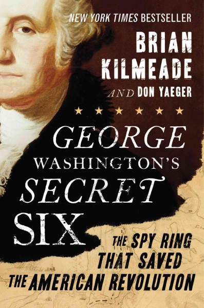 George Washington's Secret Six: The Spy Ring That Saved the American Revolution cover