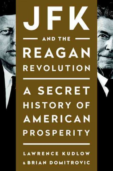 JFK and the Reagan Revolution: A Secret History of American Prosperity cover