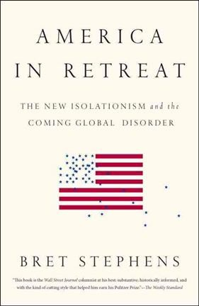America in Retreat: The New Isolationism and the Coming Global Disorder cover