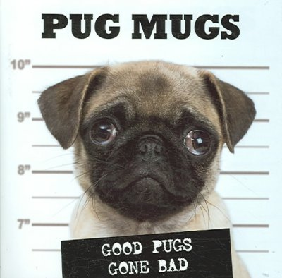 Pug Mugs: Good Pugs Gone Bad