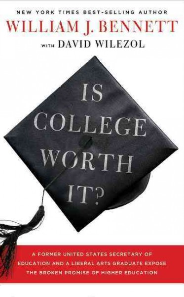 Is College Worth It?: A Former United States Secretary of Education and a Liberal Arts Graduate Expose the Broken Promise of Higher Education cover