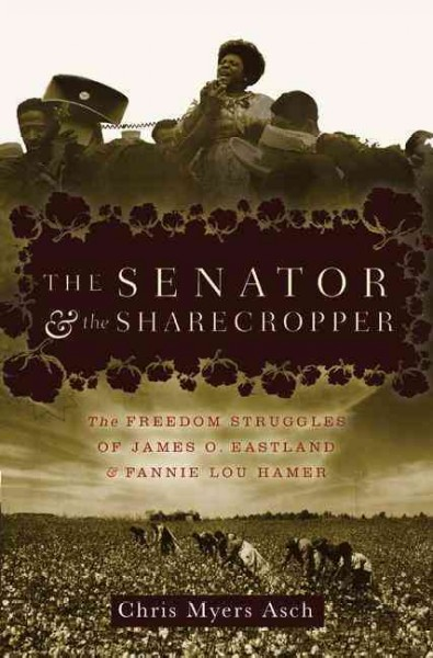 The Senator and the Sharecropper: The Freedom Struggles of James O. Eastland and Fannie Lou Hamer cover
