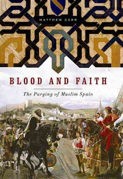 Blood and Faith: The Purging of Muslim Spain cover