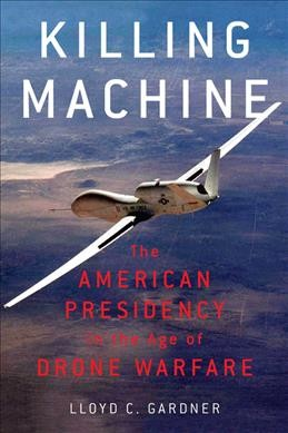 Killing Machine: The American Presidency in the Age of Drone Warfare cover