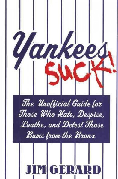Yankees Suck! The Unofficial Guide for Fans Who Hate, Despise, Loath, and Detest Those Bums From the Bronx cover