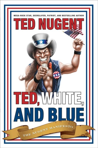 Ted, White, and Blue: The Nugent Manifesto cover
