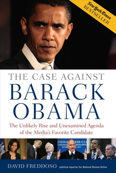 The Case Against Barack Obama: The Unlikely Rise and Unexamined Agenda of the Media's Favorite Candidate cover