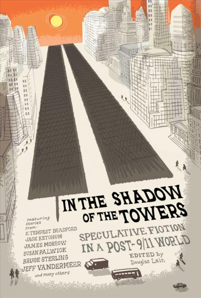 In the Shadow of the Towers: Speculative Fiction in a Post-9/11 World cover