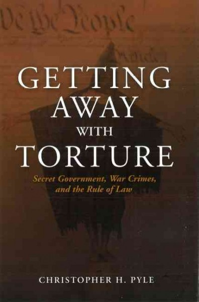 Getting Away with Torture: Secret Government, War Crimes, and the Rule of Law cover