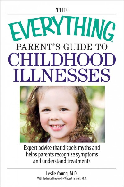 The Everything Parent's Guide To Childhood Illnesses: Expert Advice That Dispels Myths and Helps Parents Recognize Symptoms and Understand Treatments cover