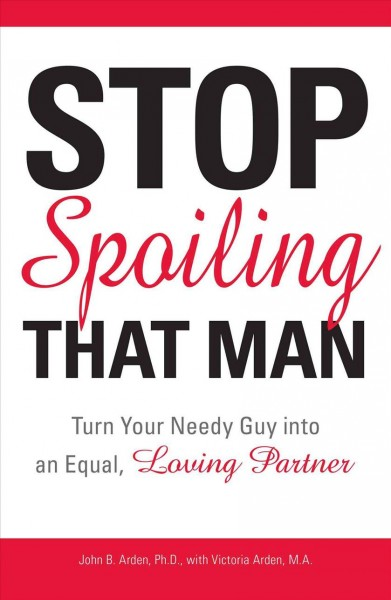 Stop Spoiling That Man!: Turn Your Needy Guy into an Equal, Loving Partner cover