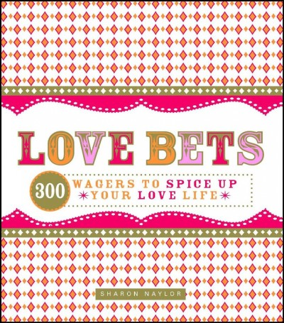 Love Bets: 300 Wagers to Spice Up Your Love Life cover