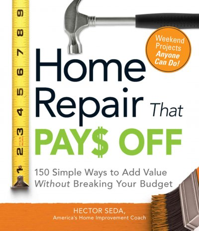 Home Repair That Pays Off: 150 Simple Ways to Add Value Without Breaking Your Budget cover