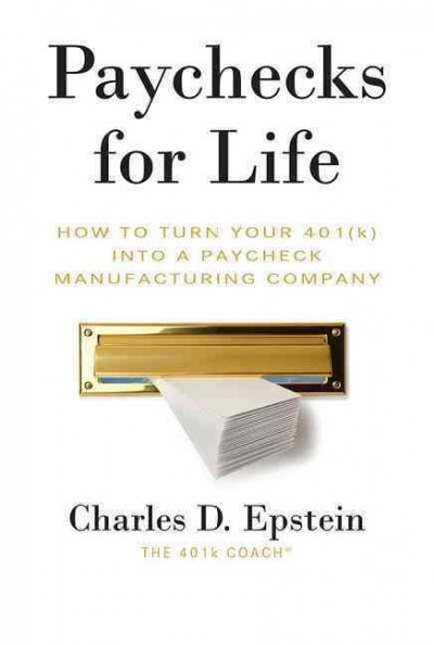Paychecks for Life: How To Turn Your 401 (K) Into A Paycheck Manufacturing Company cover