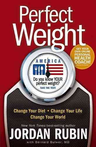 Perfect Weight America: Change Your Diet. Change Your Life. Change Your World cover