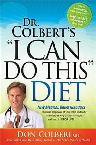 "Dr. Colbert's ""I Can Do This"" Diet: New Medical Breakthroughs That Use the Power of Your Brain and Body Chemistry to Help You Lose Weight and Keep It Off for Life cover"