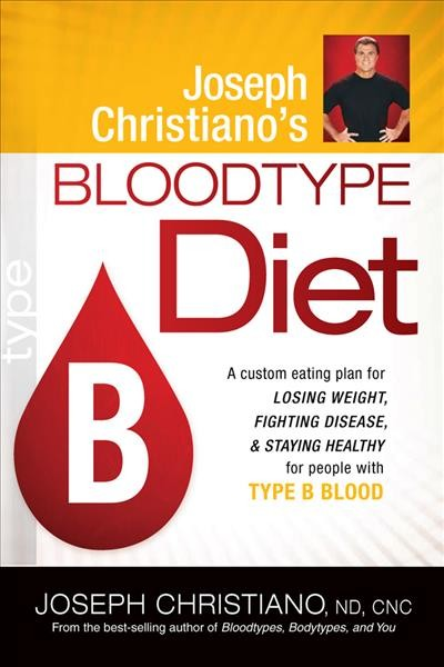 Joseph Christiano's Bloodtype Diet B: A Custom Eating Plan for Losing Weight, Fighting Disease & Staying Healthy for People with Type B Blood cover