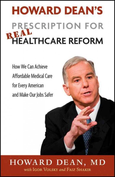 Howard Dean's Prescription for Real Healthcare Reform: How We Can Achieve Affordable Medical Care for Every American and Make Our Jobs Safer