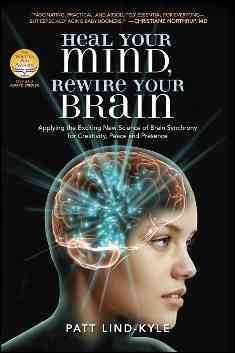 Heal Your Mind, Rewire Your Brain: Applying the Exciting New Science of Brain Synchrony for Creativity, Peace, and Presence cover