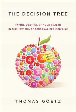 The Decision Tree: Taking Control of Your Health in the New Era of Personalized Medicine cover