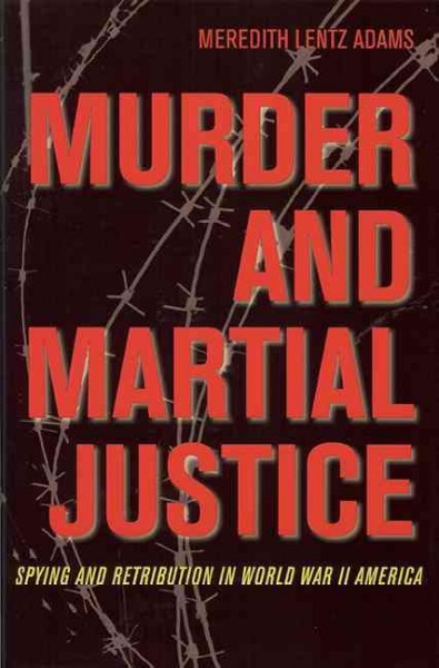Murder and Martial Justice: Spying and Retribution in World War II America (True Crime History) cover