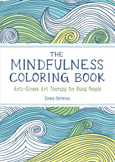 The Mindfulness Coloring Book: Anti-Stress Art Therapy for Busy People (The Mindfulness Coloring Series) cover