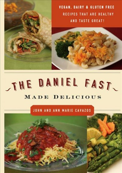 The Daniel Fast Made Delicious: The Simple Fruit and Vegetable Fast That Will Nourish Your Body and Soul cover