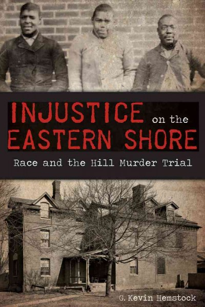 Injustice on the Eastern Shore:: Race and the Hill Murder Trial (True Crime) cover