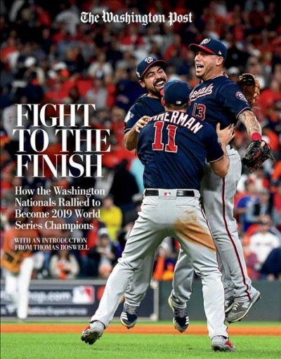 Fight to the Finish: How the Washington Nationals Rallied to Become 2019 World Series Champions cover