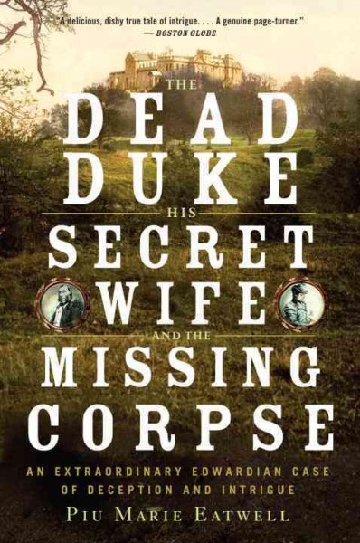 The Dead Duke, His Secret Wife, and the Missing Corpse: An Extraordinary Edwardian Case of Deception and Intrigue cover