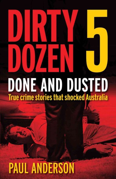 Dirty Dozen 5: The Rise And Fall Of Carl Williams And Other True Crime Stories cover