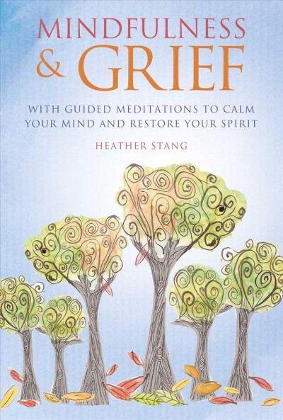 Mindfulness & Grief: With guided meditations to calm your mind and restore your spirit cover