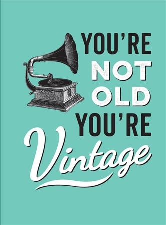 You're Not Old, You're Vintage cover