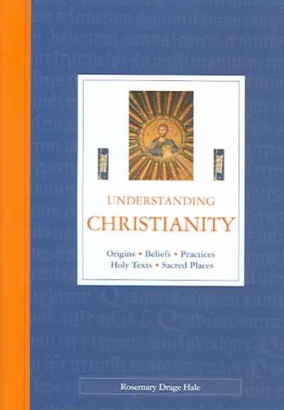 Understanding Christianity: Origins, Beliefs, Practices, Holy Texts, Sacred Places cover