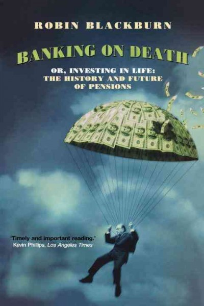 Banking On Death: Or Investing in Life: The History and Future of Pensions cover