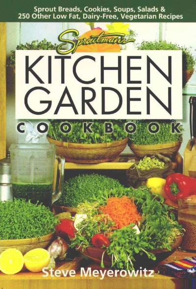 Sproutman's Kitchen Garden Cookbook: 250 flourless, Dairyless, Low Temperature, Low Fat, Low Salt, Living Food Vegetarian Recipes cover