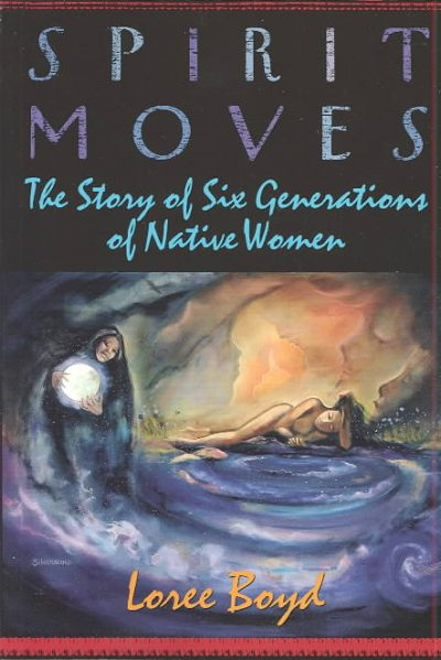 Spirit Moves: The Story of Six Generations of Native Women cover