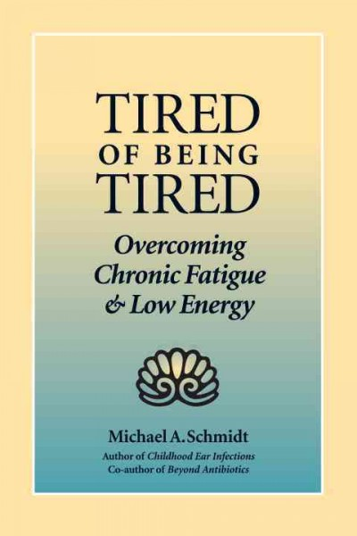 Tired of Being Tired: Overcoming Chronic Fatigue and Low Energy cover