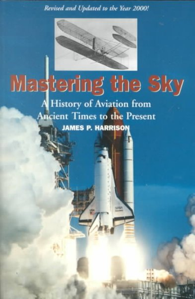 Mastering The Sky: A History Of Aviation From Ancient Times To The Present cover